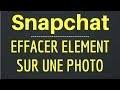 EFFACER un ELEMENT sur une PHOTO avec Snapchat