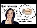 QUOI FAIRE AVEC DES ROULEAUX DE PAPIER TOILETTE ??