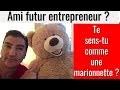 Ami futur entrepreneur - Te sens-tu comme une marionnette ?
