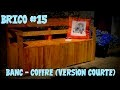 Brico #15 Banc-coffre (version courte)