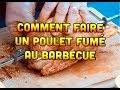 Comment faire un poulet fumé au Barbecue