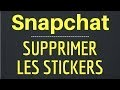 SUPPRIMER STICKERS Snapchat, comment enlever les stickers dans Snapchat