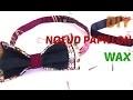 #DIY N°1 : Noeud Papillon Facile et Rapide avec du WAX