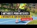 Comment mesurer l'intensité de son entrainement : Tableau comparatif FCM, VMA et sensations !