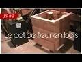 La charpente facile ép.3 - Fabriquer pot de fleur en bois