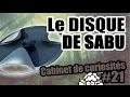 Le DISQUE de SABU - Cabinet de curiosités #21