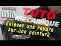 Peinture moto - Comment enlever une rayure - Tuto Moto Magazine