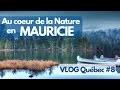 Au coeur de la Nature en MAURICIE et LANAUDIERE - VLOG Québec #8