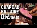 Chapeau En Laine - Partie 1 - Le Feutrage | Faire un chapeau en feutre
