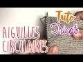 Tuto tricot - LES AIGUILLES CIRCULAIRES POUR DEBUTANTS