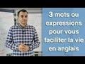 3 mots ou expressions pour vous faciliter la vie en anglais