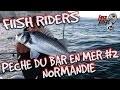 [Fiish Riders] Pêche du bar en mer #2 Normandie HD