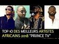 TOP 10: LES MEILLEURS ARTISTES AFRICAINS 2018 - PRIINCE TV
