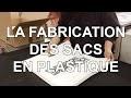 Comment sont fabriqués les sacs plastique