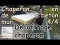 pose CHAPERON DE MUR (Couvertine) en béton - Partie 4/4 - Décoffrage chaperon