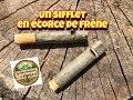 Fabrication rapide d'1 sifflet en écorce de frêne