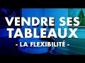 COMMENT VENDRE SES TABLEAUX - LA FLEXIBILITÉ
