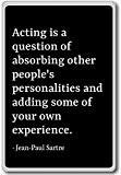 Acting is a question of absorbing other pe... - Jean-Paul Sartre - quotes fridge magnet, Black - Aimant de réfrigérateur