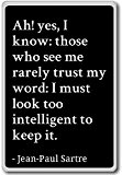 Ah! yes, I know: those who see me rarely t... - Jean-Paul Sartre - quotes fridge magnet, Black - Aimant ...