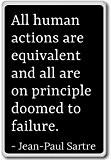 All human actions are equivalent and all a... - Jean-Paul Sartre - quotes fridge magnet, Black - Aimant de réfrigérateur