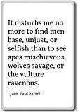 It disturbs me no more to find men base, u... - Jean-Paul Sartre - fridge magnet, White - Aimant de ...