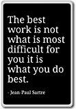 The best work is not what is most difficul... - Jean-Paul Sartre - fridge magnet, Black - Aimant de réfrigérateur