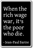 When the rich wage war, it's the poor who ... - Jean-Paul Sartre - quotes fridge magnet, Black - Aimant ...